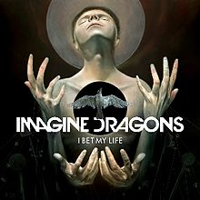 Imagine_Dragons_-_I_Bet_My_Life_(Artwork)